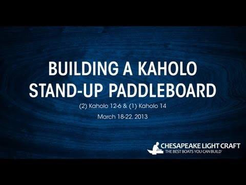 Building a CLC Kaholo SUP Kit - HD 1080p