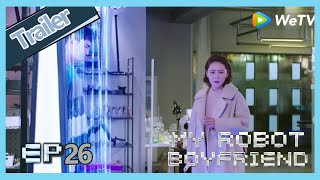 【ENG SUB】My Robot Boyfriend  EP26 trailer Meng Yan's mother found Mo Bai is a robot?