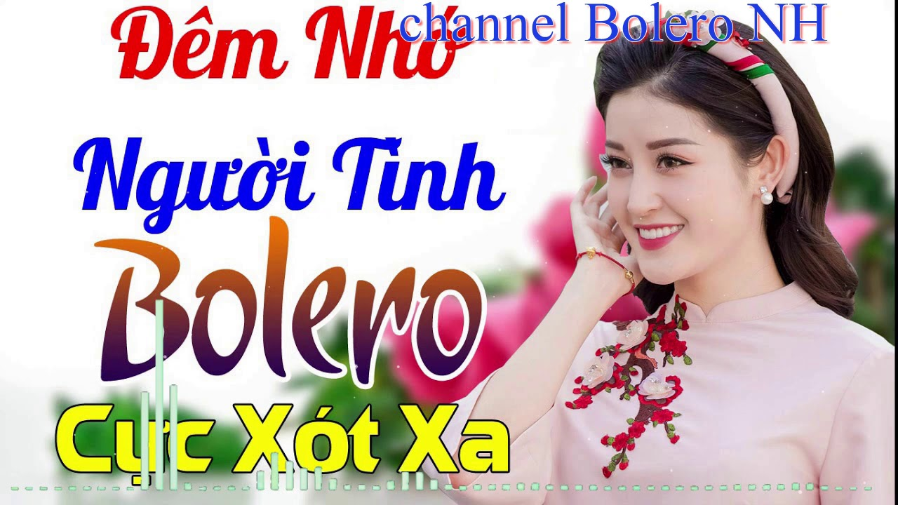 Download LK Nhạc Trữ Tình Bolero NH - Nhạc Vàng sến xưa Chọn Lọc Hay Nhất 2019 sing song chanel bolero NH