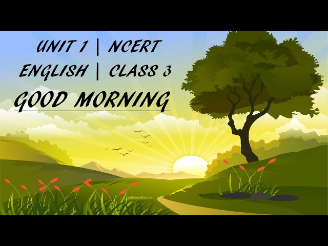 Class 3 - English - Unit 1 - Good Morning I Poem I NCERT I CBSE