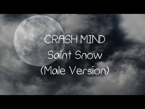 CRASH MIND - Saint Snow (Male Version) (EN/Romanji/Kanji Lyrics)