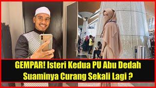 GEMPAR! Isteri Kedua PU Abu Dedah Suaminya Curang Sekali Lagi ?