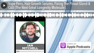 Vape Pens, Hair Growth Serums, Fixing The Pineal Gland & C60 (The Next Great Longevity Molecule).