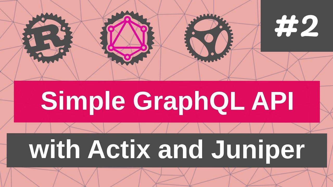 Building a Simple GraphQL API with Actix and Juniper [2020] #2