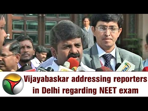 Minister Vijayabaskar addressing reporters in Delhi regarding NEET exam