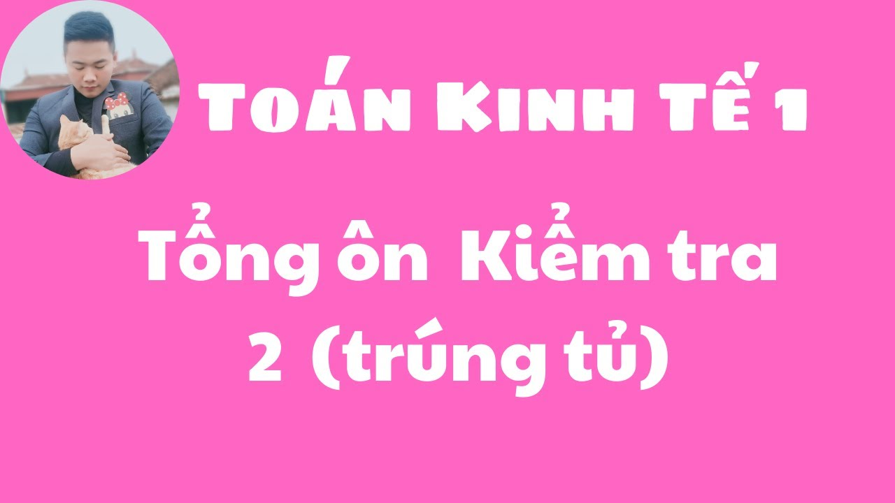 Download Toán kinh tế 1 -Tổng ôn kiểm tra 2 Toán KT1 ♥️ Quang Trung TV
