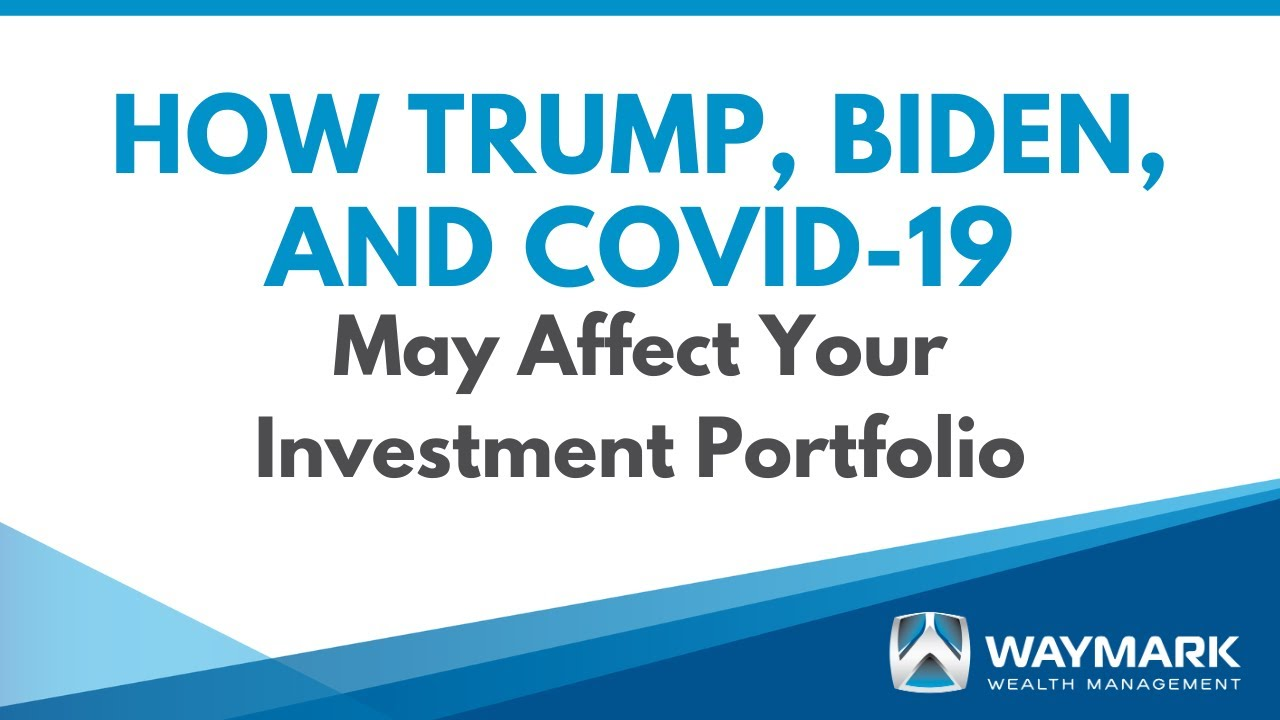 How Trump, Biden, and COVID-19 May Affect Your Investment Portfolio