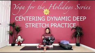 Yoga For The Holidays Dynamic Deep Stretch Centering