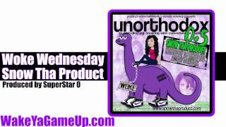 Snow Tha Product - Woke Wednesday  (Unorthodox .5 Mixtape)