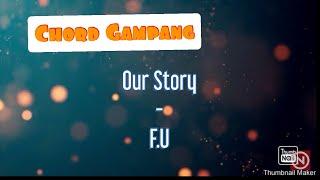 Chord GAMPANG | OUR STORY - FU
