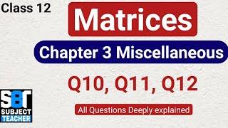 Chapter 3 Matrices Miscellaneous (Q10, Q11, Q12) class 12 Maths || NCERT