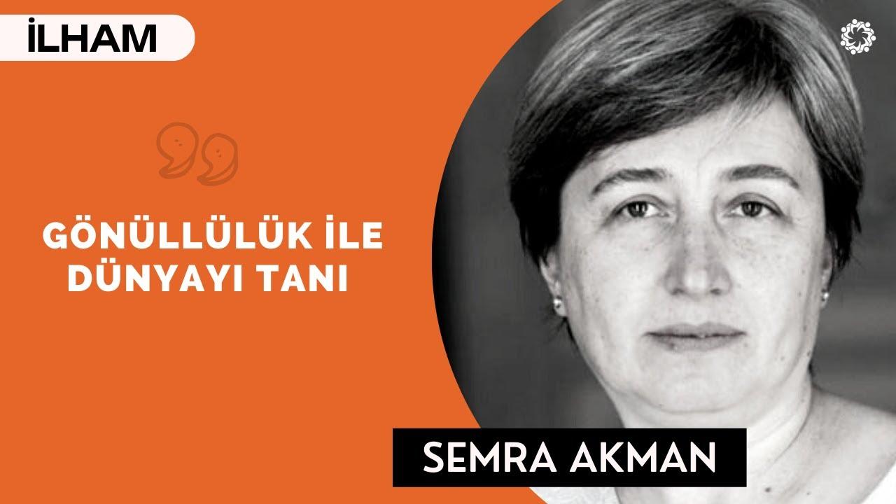 Semra Akman - Gönüllülük ile Dünyayı Tanı