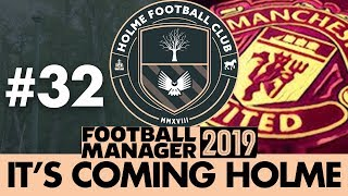 HOLME FC FM19 | Part 32 | MANCHESTER UNITED | Football Manager 2019