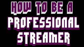 HOW TO BECOME A PROFESSIONAL STREAMER, NO BS (AND MAKE MONEY GAMING)