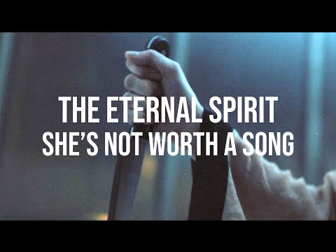 She's Not Worth A Song · The Eternal Spirit