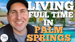 What's it like to live full time in Palm Springs CA?