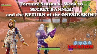 Fortnite - Season 6 - Week 10 - Secret Banner Location and the Return of the Onesie Skin?!?!