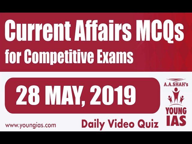 28 May 2019 Current Affairs MCQs For CLAT AILET MH-CET SSC BANKING RAILWAYS (RRB) STATE PSC