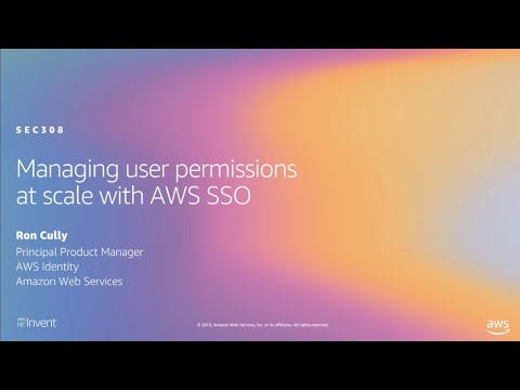AWS re:Invent 2019: Managing user permissions at scale with AWS SSO (SEC308)