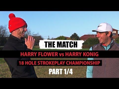 THE MATCH - Harry Flower VS Harry Konig PART 1/4 ¦ High Post Golf Club
