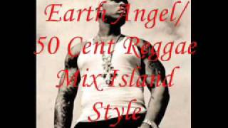 Earth Angel/50 Cent ReggaeMix Island Style