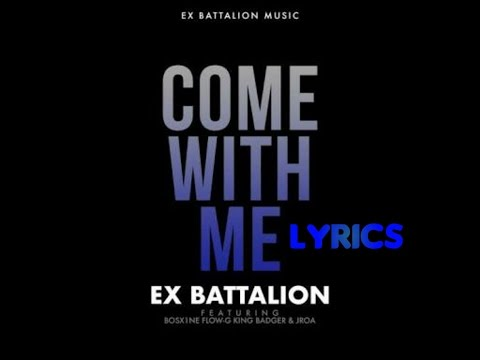 Come With Me- Ex Battalion ft King Badger Lyrics
