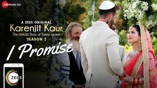 I Promise | Karenjit Kaur The Untold Story of Sunny Leone Season 2