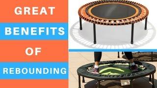 Benefits of Rebounding | Health Benefits of Rebounding Exercises Using a Rebounder