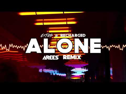 Citos & ReCharged - Alone (AREES Remix)