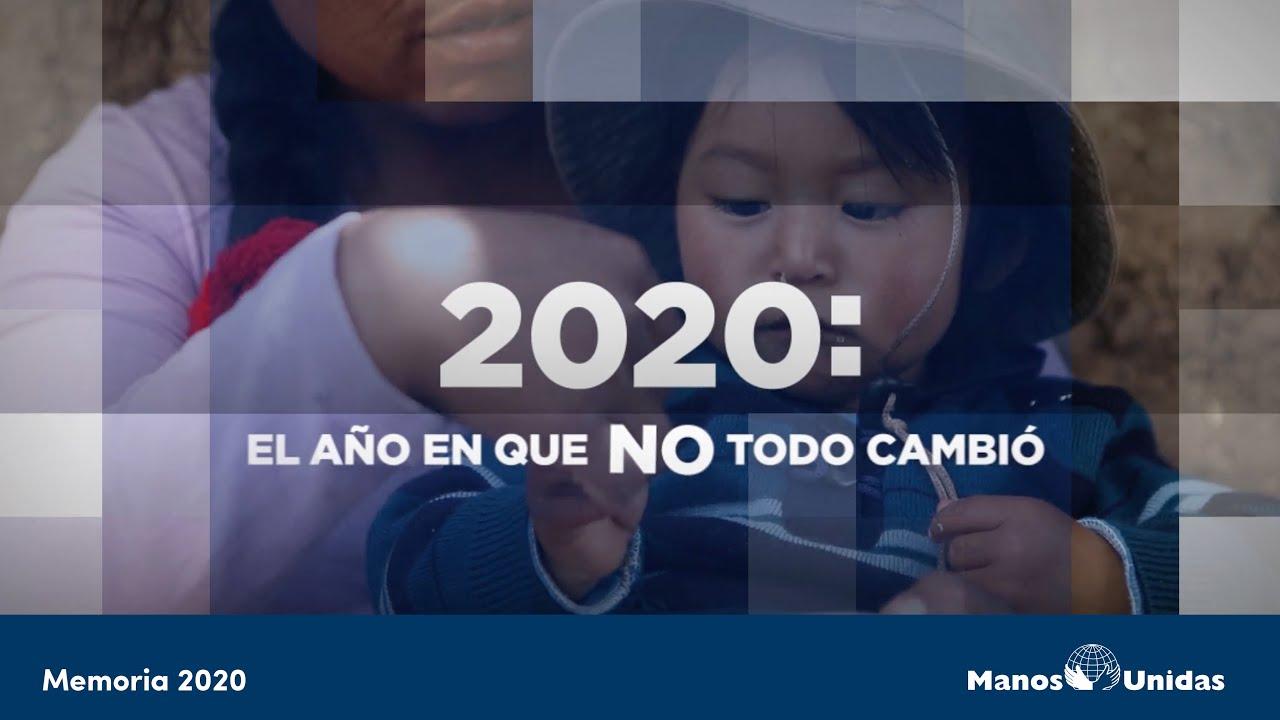 2020: el año en que NO todo cambió. Memoria Manos Unidas 2020