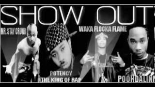 SHOW OUT REMIX-MR STAY CRUNK, POTENCY, WAKA FLOCKA, POOHDALINI + DOWNLOAD