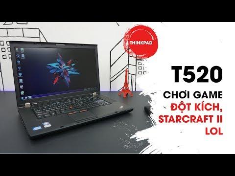 Thinkpad T520 chơi game Liên minh huyền thoại, Đột kích, Starcraft II   Đức Việt