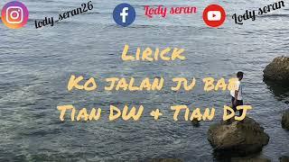 Download Lagu Lirick    ko jalan ju bae    Tian Dw & Tian Dj mp3