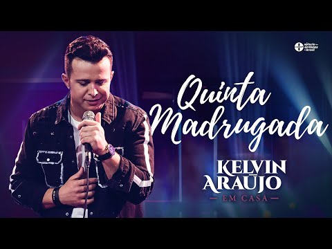 Kelvin Araujo – Quinta Madrugada (Letra)