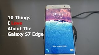 Samsung Galaxy S7 Edge 10 Things I Love