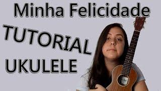 Aprenda a música Minha Felicidade (Tutorial Ukulele)