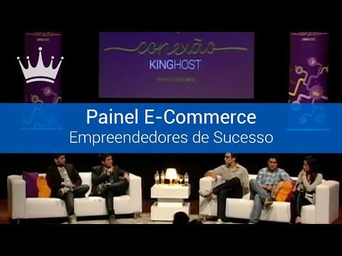 Painel E-Commerce - Empreendedores de Sucesso Contam Suas Histórias   Conexão KingHost
