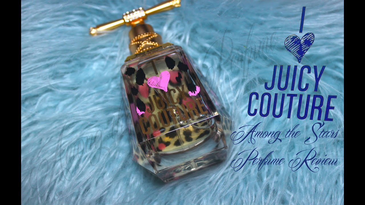 I Love Juicy Couture Perfume Review Among The Stars Perfume