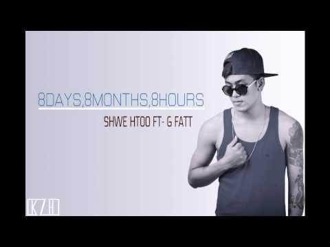 Shwe Htoo Ft- G Fatt - 8 Days 8 Months 8 Hours