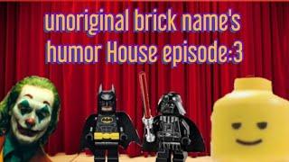 Unoriginal brick name's HUMOR HOUSE episode: 3