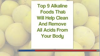 Top 9 Alkaline Foods That Will Help Clean Acids From Your Body