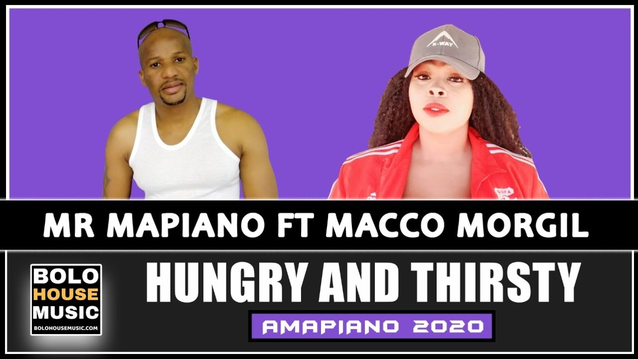 Mr Mapiano - Hungry & Thirsty ft MaCco Morgil (New Hit 2020)