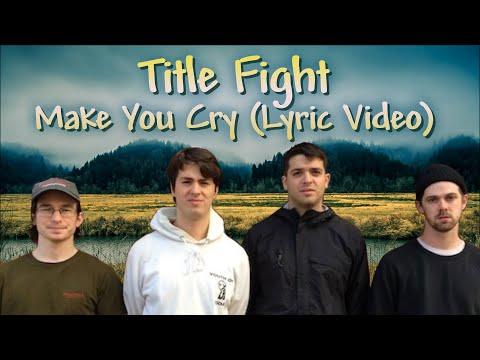 Title Fight - Make You Cry Lyrics