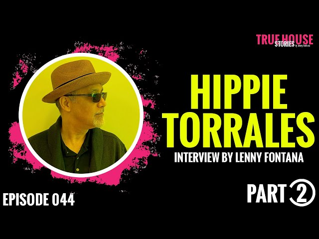 Hippie Torrales interviewed by Lenny Fontana for True House Stories # 044 (Part 2)