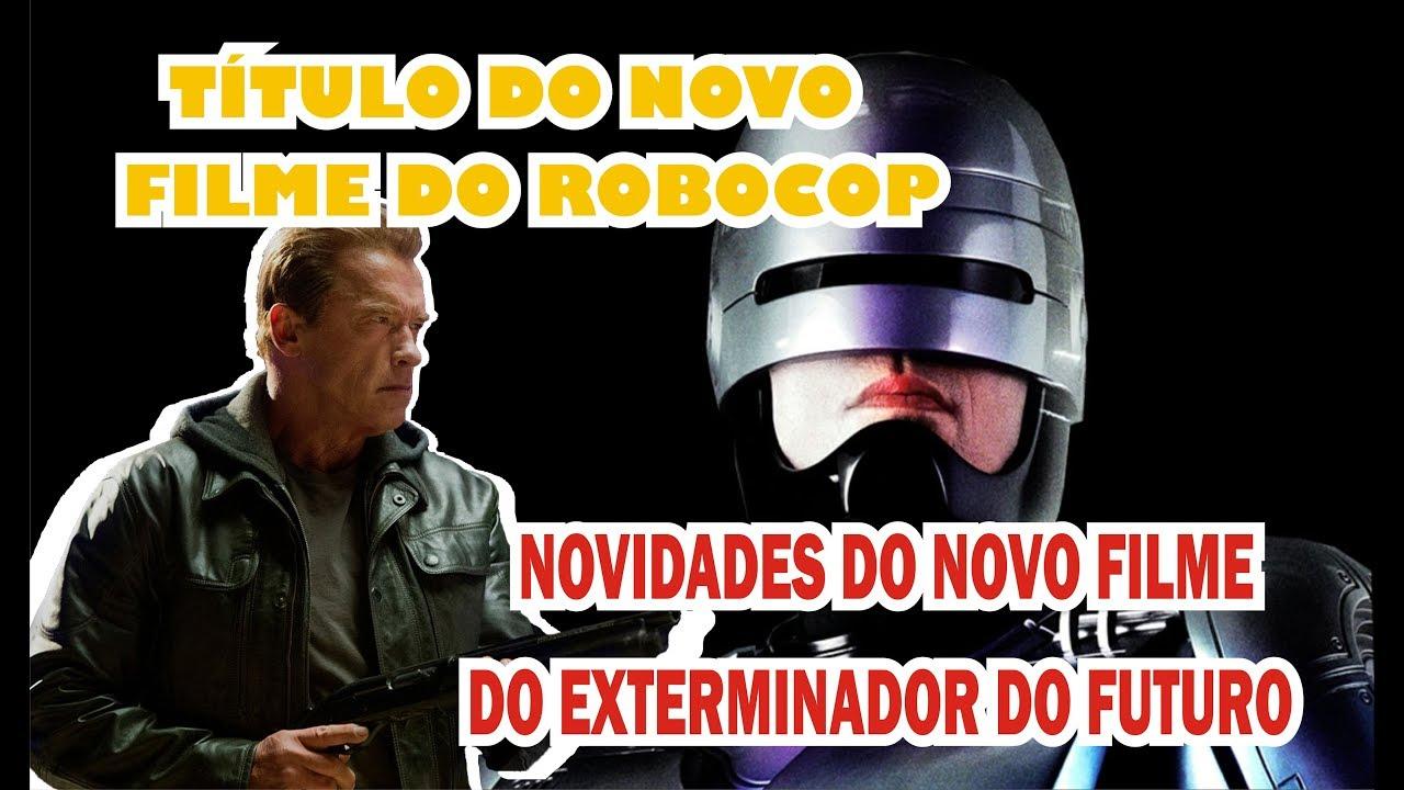 NOVO FILME DO ROBOCOP, E NOVIDADES DO NOVO EXTERMINADOR DO FUTURO