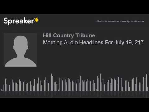 Morning Audio Headlines For July 19, 217 (made with Spreaker)