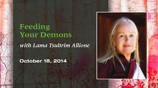 """Feeding Your Demons"" with Lama Tsultrim Allione"
