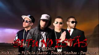 SI TU NO ESTÁS REMIX - NICKY JAM FT DE LA GHETTO - DADDY YANKEE - DON OMAR