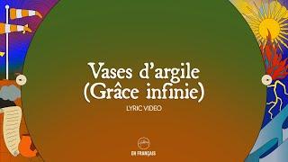 Vases d'Argile (Grâce Infinie) - Lyric