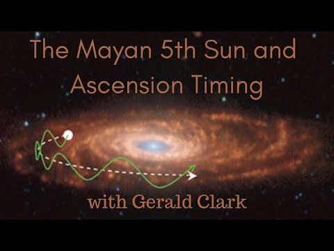 The Mayan 5th Sun and Ascension Timing with Gerald Clark